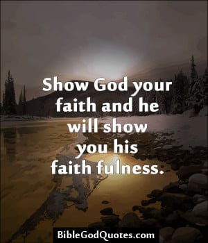 ... God Your Faith And He Will Show You His Faithfulness - Faith Quotes