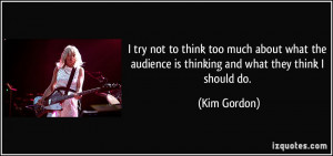 quote-i-try-not-to-think-too-much-about-what-the-audience-is-thinking ...