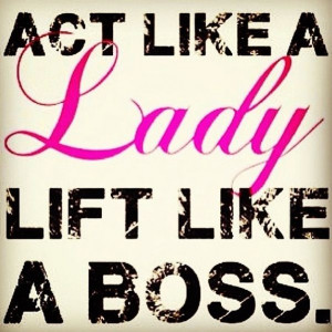 Act like a lady lift like a BOSS! Crossfit quotes crossfit girls