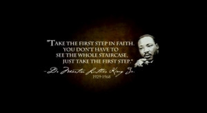 Take the first step in faith, you don't have to see the whole ...