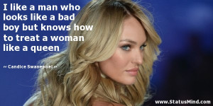... treat a woman like a queen - Candice Swanepoel Quotes - StatusMind.com