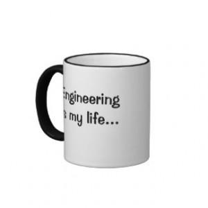 Funny Engineering Quote - Engineering Is My Life Coffee Mugs