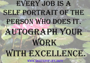 ... person who does it. Autograph your work with excellence. - Work quotes