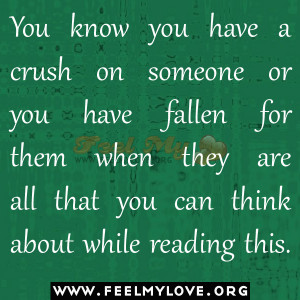 You know you have a crush on someone or you have fallen for them when ...