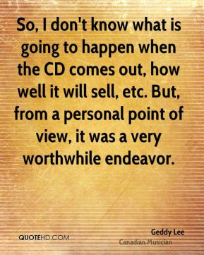 Geddy Lee - So, I don't know what is going to happen when the CD comes ...