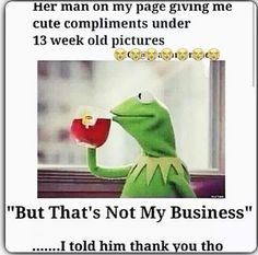 Kermit the frog that aint None of my business quotes More