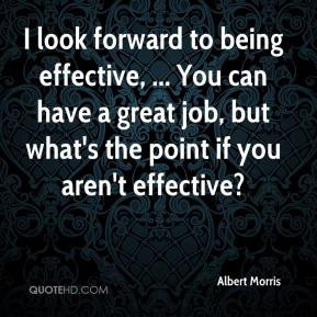 Albert Morris - I look forward to being effective, ... You can have a ...