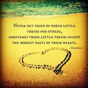 tired of doing little things for others. Sometimes those little things ...