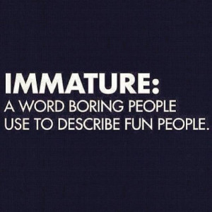 Immature Quotes