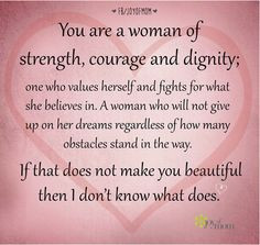 You are a woman of strength, courage and dignity; one who values ...
