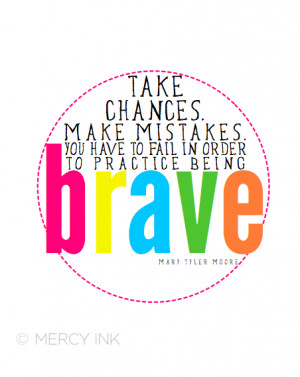 Brave Mary Tyler Moore Quote Print // Art