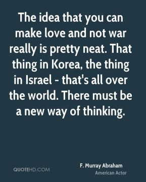 Murray Abraham - The idea that you can make love and not war really ...