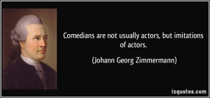 Comedians are not usually actors, but imitations of actors. - Johann ...