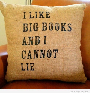 Like Big Books And I Cannot Lie - Books Quotes