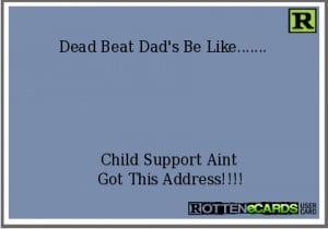 Dead Beat Dad's Be Like..... Child Support Aint Got This Address!!!!