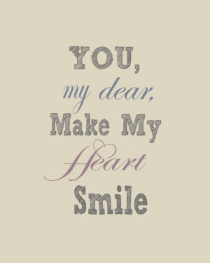 You Make My Heart Smile Quotes You make my heart smile.