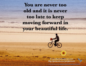 ... move forward in your beautiful life - Inspirational Inspiring Quotes