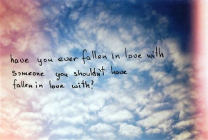 have you ever fallen, in love with someone, you shouldnt have
