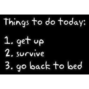 Pinterest / Search results for get up survive go back to bed