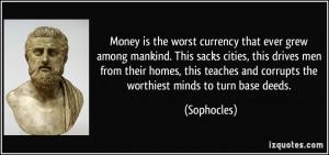 Money is the worst currency that ever grew among mankind. This sacks ...