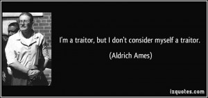 quote-i-m-a-traitor-but-i-don-t-consider-myself-a-traitor-aldrich-ames ...