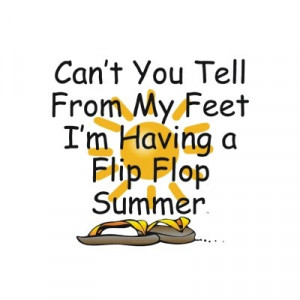 Can't you tell from my feet I'm having a flip flop summer