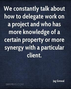 We constantly talk about how to delegate work on a project and who has ...