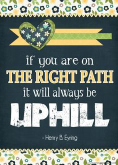 ... uphill. #adversity #inspiration #lds #quote #mycomputerismycanvas More