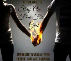 Surround yourself with people that are on fire. And to have a woman by ...
