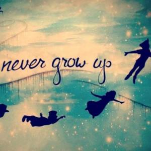 Never Grow Up Quotes Tumblr Never grow up