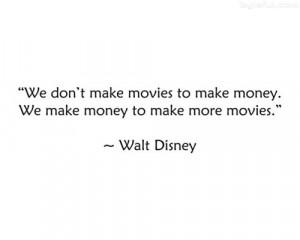 ... ://kootation.com/walt-disney-quote-we-don-t-make-movies-to-money.html