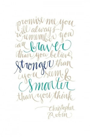 braver, stronger, smarter / Winnie the Pooh Quote