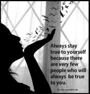 People Who Will Always Be True To You: Quote About Always Stay True ...