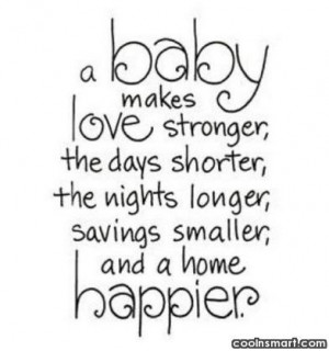 Baby Quote: A baby makes love stronger, the days...