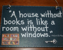 without books is like a roo m without windows. Quote by Heinrich Mann ...