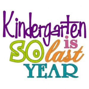 Sayings (3057) Kindergarten so last year Applique 5x7