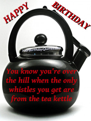 Happy-Birthday-Wishes-quotes-funny-old-over-hill
