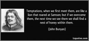 Temptations, when we first meet them, are like a lion that roared at ...
