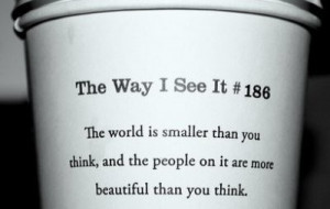 The world is smaller than you think, and the people on it are more ...