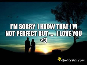 Sorry I Know That I'm Not Perfect But ...I LOVE YOU