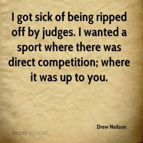 drew-neilson-quote-i-got-sick-of-being-ripped-off-by-judges-i-wanted ...