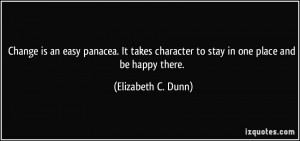 Change is an easy panacea. It takes character to stay in one place and ...