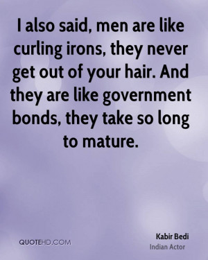 also said, men are like curling irons, they never get out of your ...