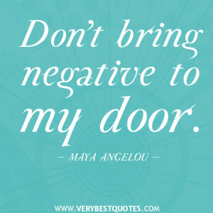 negative quotes, Don't bring negative to my door.
