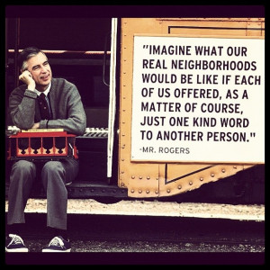 Mr. Rogers - Thank you for always reminding us that it is a beautiful ...