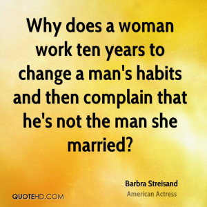 Why does a woman work ten years to change a man's habits and then ...
