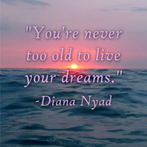 ... re never too old to live your dreams diana nyad # quotes # inpsiration