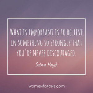 ... in something so strongly that you're never discouraged. - Salma Hayek