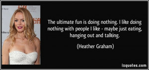 ultimate fun is doing nothing. I like doing nothing with people I like ...