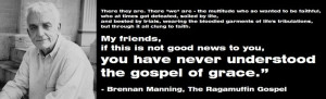 Quote from Brennan Manning's incomparable work: